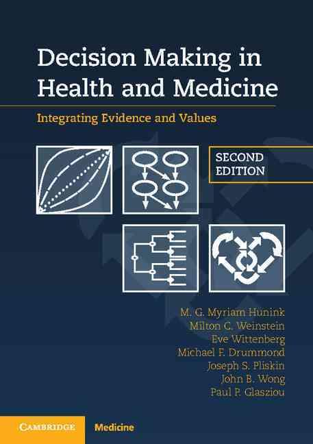 Decision Making in Health and Medicine By Hunink, M. G. Myriam/ Weinstein, Milton C./ Wittenberg, Eve/ Drummond, Michael F./ Pliskin, Joseph S.
