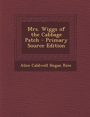 Nabu Press Mrs. Wiggs of the Cabbage Patch (Primary Source Edition) by Rice, Alice Caldwell Hegan [Paperback] at Sears.com